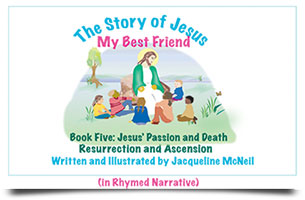 The Story of Jesus: My Best Friend Book Five Jesus' Passion and Death and Resurrection and Ascension